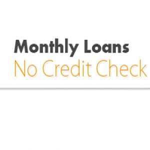 Monthly Loans No Credit Check